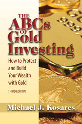 The ABCs of Gold Investing by Michael J. Kosares
