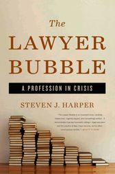 The Lawyer Bubble by Steven J. Harper