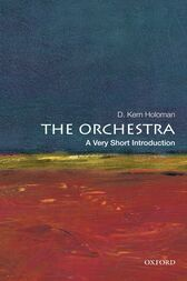 The Orchestra: A Very Short Introduction by D. Kern Holoman