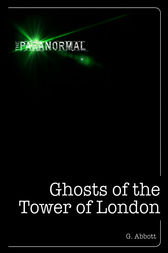 Ghosts of the Tower of London by Geoff Abbott