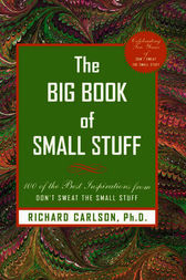 The Big Book of Small Stuff by Richard Carlson
