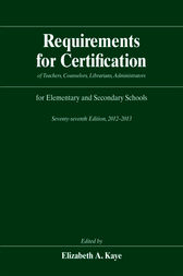 Requirements for Certification of Teachers, Counselors, Librarians, Administrators for Elementary and Secondary Schools, Seventy-seventh Edition, 2012-2013 by Elizabeth A. Kaye