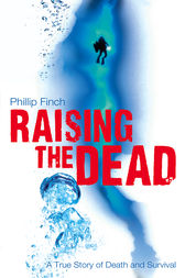 Raising the Dead: A True Story of Death and Survival by Phillip Finch