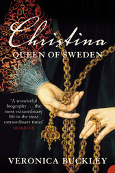 Christina Queen of Sweden: The Restless Life of a European Eccentric by Veronica Buckley