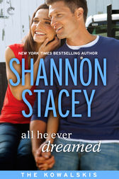All He Ever Dreamed: Book Six of The Kowalskis by Shannon Stacey