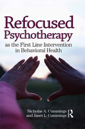 Refocused Psychotherapy as the First Line Intervention in Behavioral Health by Nicholas A Cummings