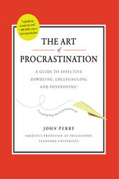 The Art of Procrastination by John Perry