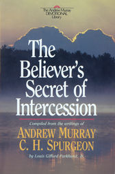 The Believer's Secret of Intercession (Andrew Murray Devotional Library) by Andrew Murray
