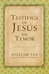 Testifica de Jesús sin Temor by William Fay