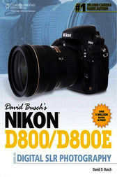 David Busch's Nikon® D800/D800E Guide to Digital SLR Photography by David D. Busch