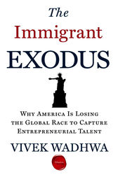 The Immigrant Exodus by Vivek Wadhwa