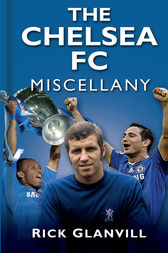 The Chelsea FC Miscellany by Rick Glanvill