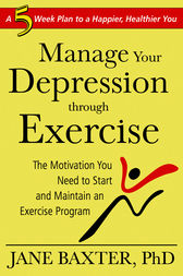 Manage Your Depression Through through Exercise by Jane Baxter