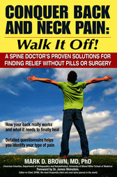 Conquer Back and Neck Pain - Walk It Off! by Mark D Brown
