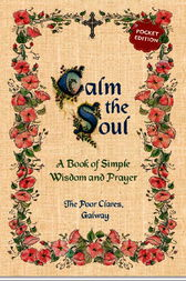 Calm the Soul: A Book of Simple Wisdom and Prayer by The Poor Clares