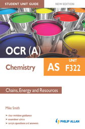 OCR(A) AS Chemistry Student Unit Guide New Edition: Unit F322 Chains, Energy and Resources by Mike Smith