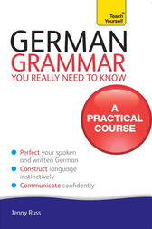 German Grammar You Really Need To Know: Teach Yourself by Jenny Russ