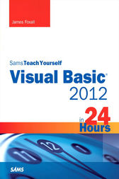 Sams Teach Yourself Visual Basic 2012 in 24 Hours by James Foxall