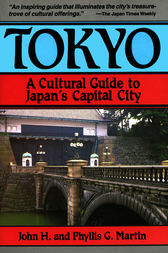 Tokyo a Cultural Guide to Japan's Capital City by John H. Martin