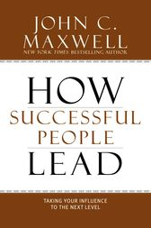 How Successful People Lead by John C. Maxwell