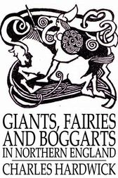 Giants, Fairies and Boggarts by Charles Hardwick