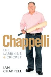 Chappelli: Life, Larrikins & Cricket by Ian Chappell