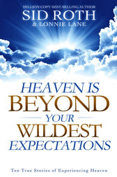 Heaven is Beyond Your Wildest Expectations by Sid Roth