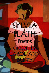 Sylvia Plath Poems Chosen by Carol Ann Duffy by Sylvia Plath