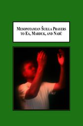 Mesopotamian Šuilla Prayers to Ea, Marduk, and Nabû by Joel H Hunt