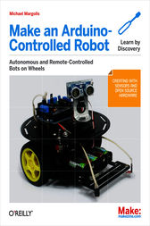 Make an Arduino-Controlled Robot by Michael Margolis