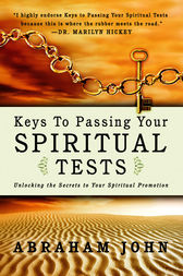Keys to Passing Your Spiritual Test by Abraham John