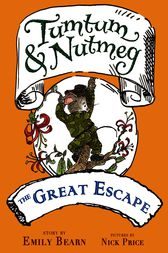 Tumtum & Nutmeg: The Great Escape by Emily Bearn