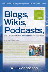 Blogs, Wikis, Podcasts, and Other Powerful Web Tools for Classrooms by Willard (Will) H. Richardson