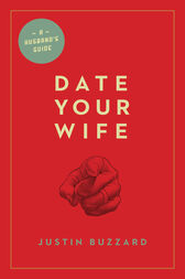 Date Your Wife by Justin Buzzard