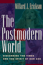 The Postmodern World by Millard J. Erickson