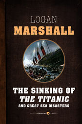 The Sinking of the Titanic and Great Sea Disasters by Logan Marshall