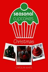 Seasonal Cupcakes - Christmas by Carolyn White