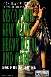 Disco, Punk, New Wave, Heavy Metal, and More by Britannica Educational Publishing;  Michael Ray