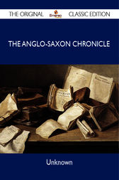 The Anglo-Saxon Chronicle - The Original Classic Edition by Unknown