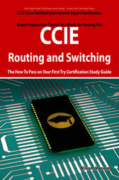 CCIE Cisco Certified Internetwork Expert Routing and Switching Certification Exam Preparation Course in a Book for Passing the CCIE Exam - The How To Pass on Your First Try Certification Study Guide