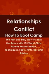 Relationships Conflict How To Boot Camp: The Fast and Easy Way to Learn the Basics with 115 World Class Experts Proven Tactics, Techniques, Facts, Hints, Tips and Advice by Lance Glackin