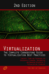 Virtualization - The Complete Cornerstone Guide to Virtualization Best Practices: Concepts, Terms, and Techniques for Successfully Planning, Implementing and Managing Enterprise IT Virtualization Technology - Second Edition by Gerard Blokdijk