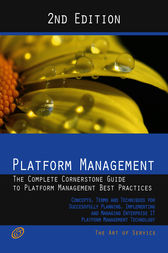 Platform Management - The Complete Cornerstone Guide to Platform Management Best Practices Concepts, Terms, and Techniques for Successfully Planning, Implementing and Managing Platform as a Service - PaaS - Second Edition