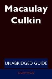 Macaulay Culkin - Unabridged Guide by Judith Willie