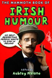 The Mammoth Book of Irish Humour by Aubrey Malone