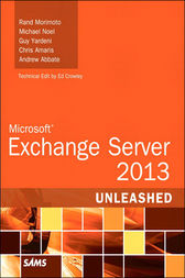 Microsoft Exchange Server 2013 Unleashed by Rand Morimoto