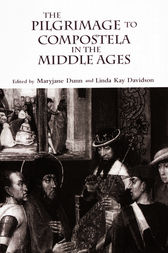 The Pilgrimage to Compostela in the Middle Ages by Linda Kay Davidson