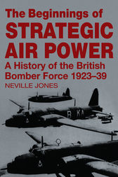 The Beginnings of Strategic Air Power by Neville Jones