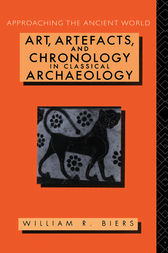 Art, Artefacts and Chronology in Classical Archaeology by William R. Biers