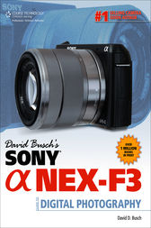 David Busch&#146;s Sony&#174; a NEX-F3 Guide to Digital Photography